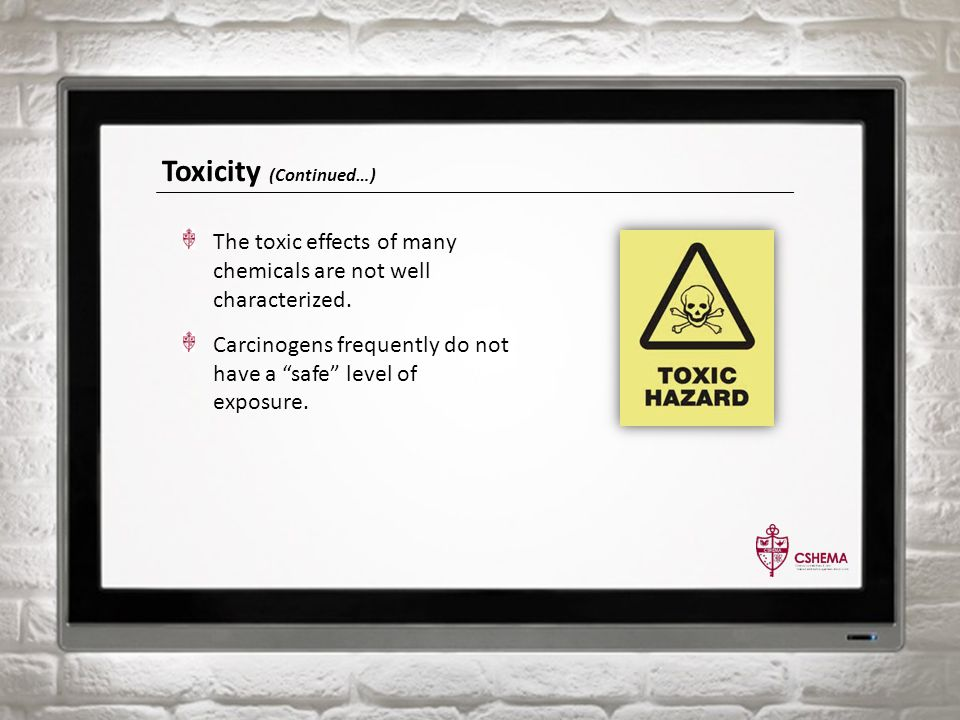 """Toxicity (Continued…) The toxic effects of many chemicals are not well characterized. Carcinogens frequently do not have a """"safe"""" level of exposure."""