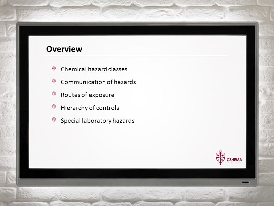 Overview Chemical hazard classes Communication of hazards Routes of exposure Hierarchy of controls Special laboratory hazards