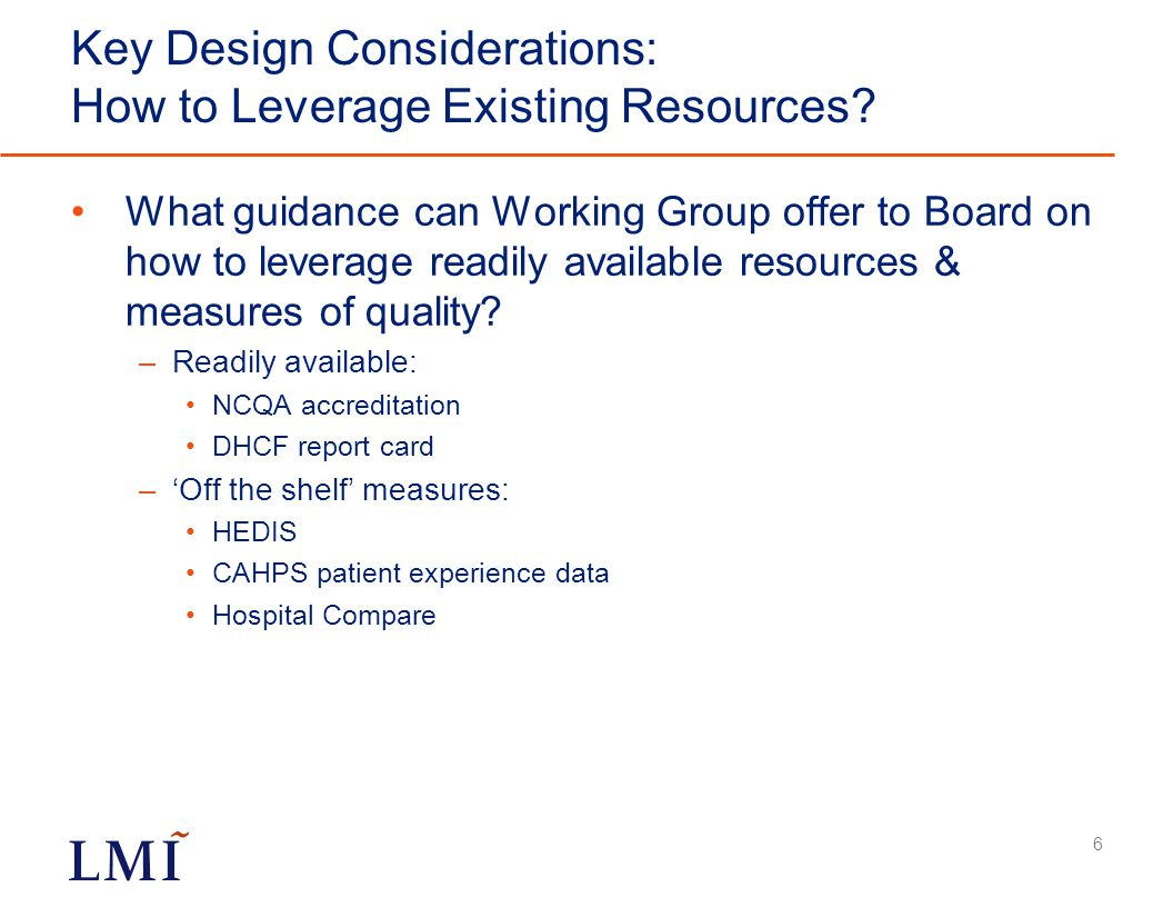 Key Design Considerations: How to Leverage Existing Resources? What guidance can Working Group offer to Board on how to leverage readily available res