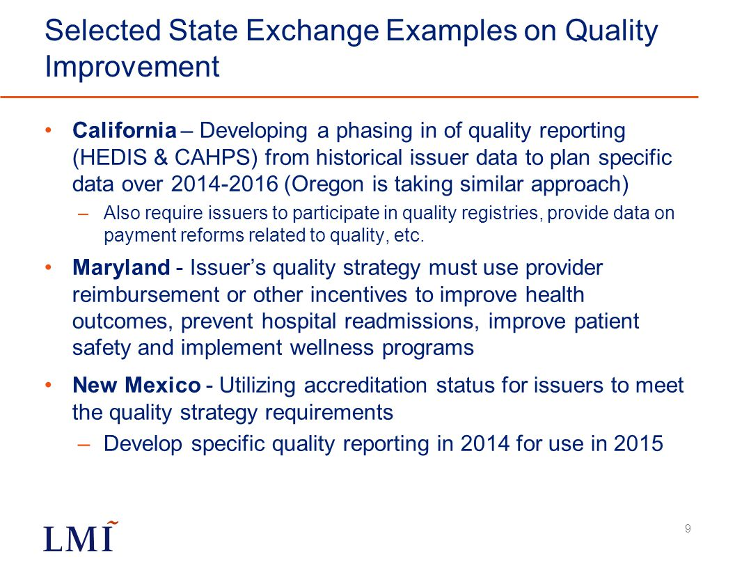 Selected State Exchange Examples on Quality Improvement California – Developing a phasing in of quality reporting (HEDIS & CAHPS) from historical issu