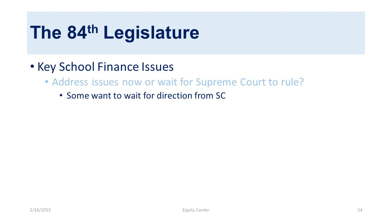 The 84 th Legislature Key School Finance Issues Address issues now or wait for Supreme Court to rule.