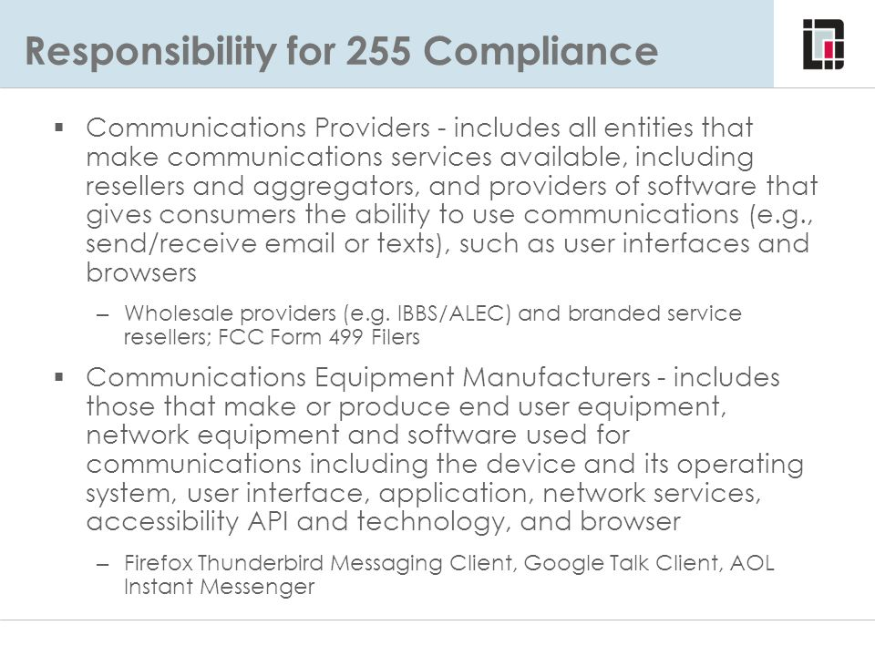 Responsibility for 255 Compliance  Communications Providers - includes all entities that make communications services available, including resellers