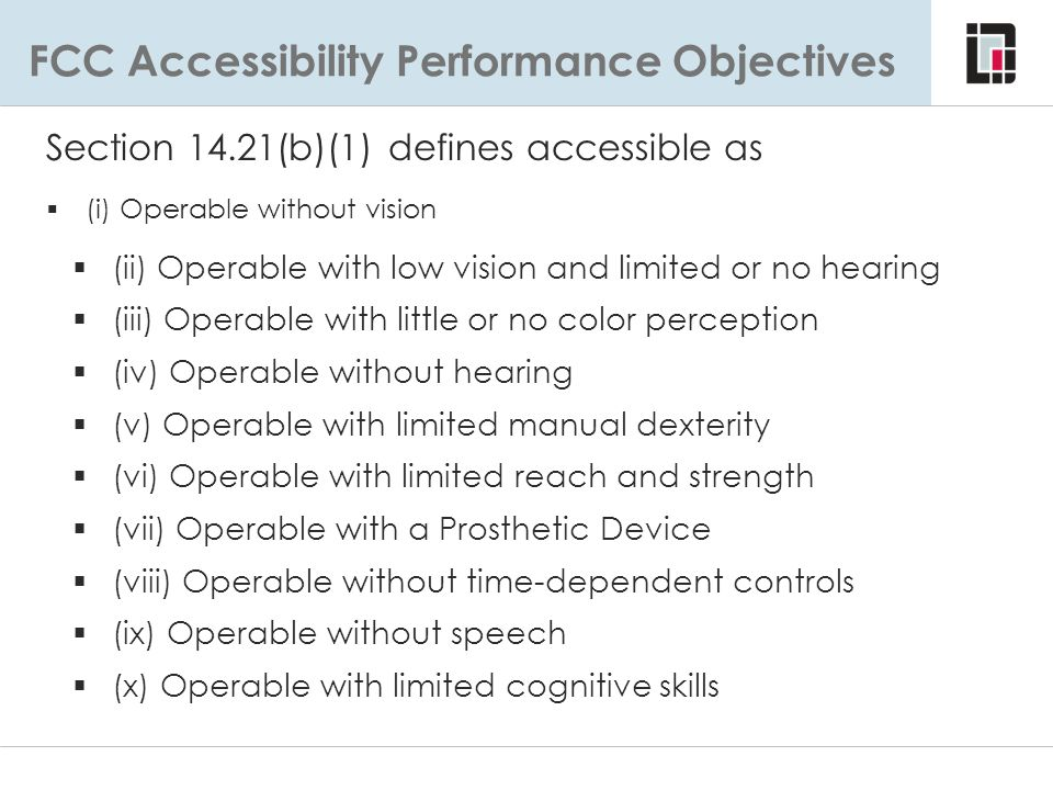 FCC Accessibility Performance Objectives Section 14.21(b)(1) defines accessible as  (i) Operable without vision  (ii) Operable with low vision and l
