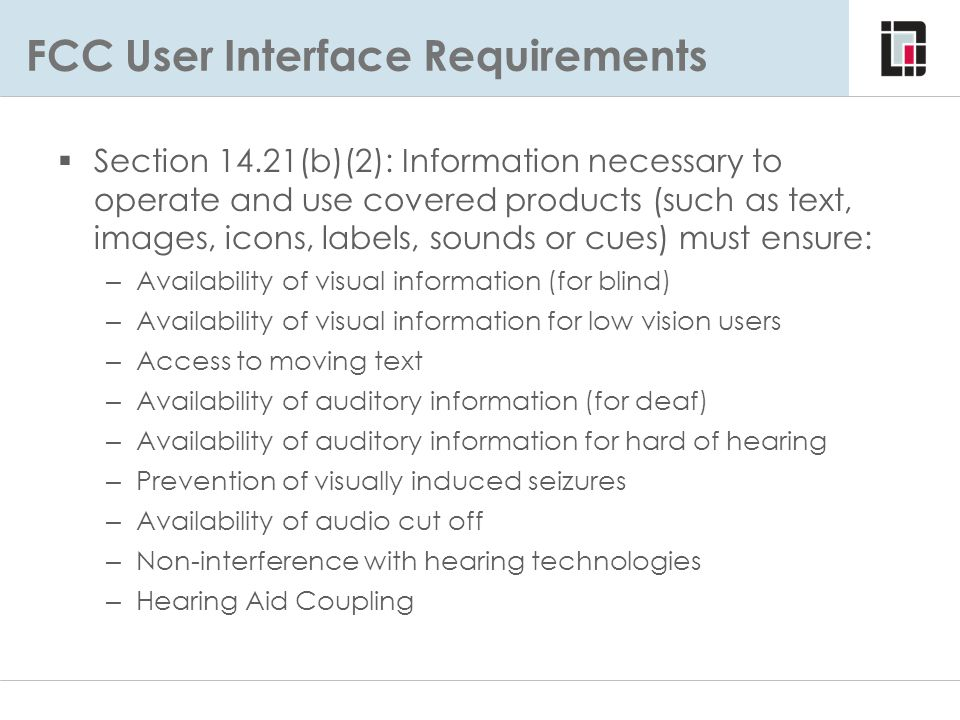 FCC User Interface Requirements  Section 14.21(b)(2): Information necessary to operate and use covered products (such as text, images, icons, labels,