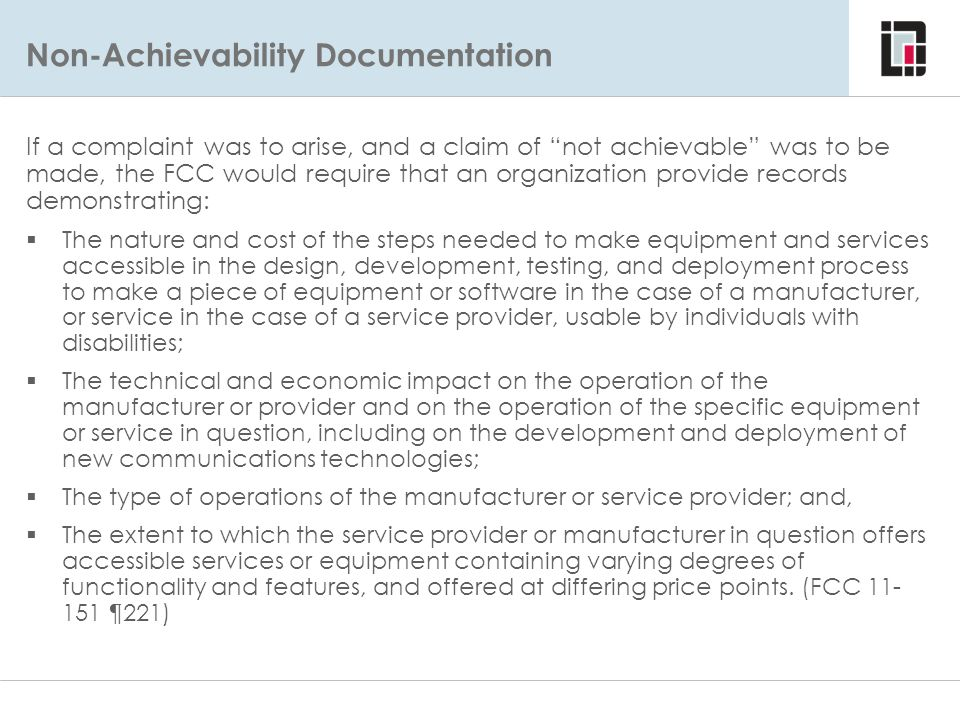 """Non-Achievability Documentation If a complaint was to arise, and a claim of """"not achievable"""" was to be made, the FCC would require that an organizatio"""