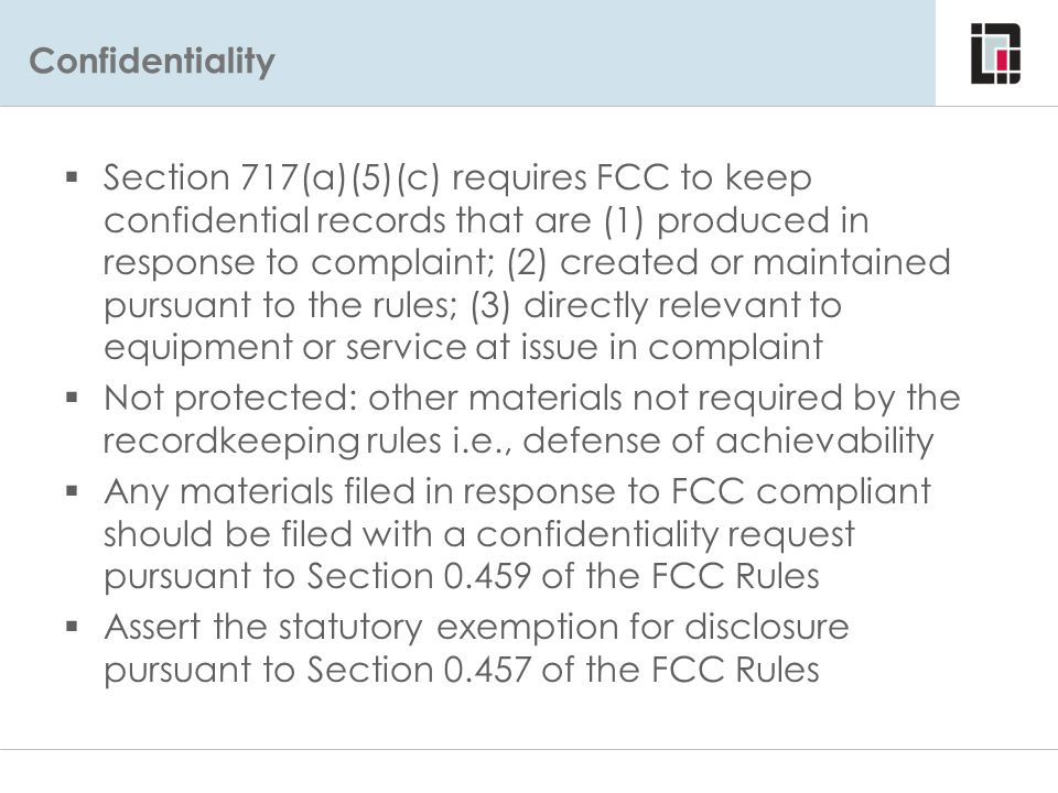 Confidentiality  Section 717(a)(5)(c) requires FCC to keep confidential records that are (1) produced in response to complaint; (2) created or mainta