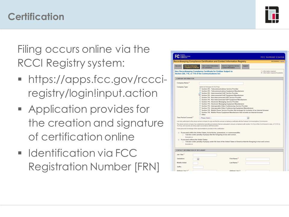 Certification Filing occurs online via the RCCI Registry system:  https://apps.fcc.gov/rccci- registry/login!input.action  Application provides for