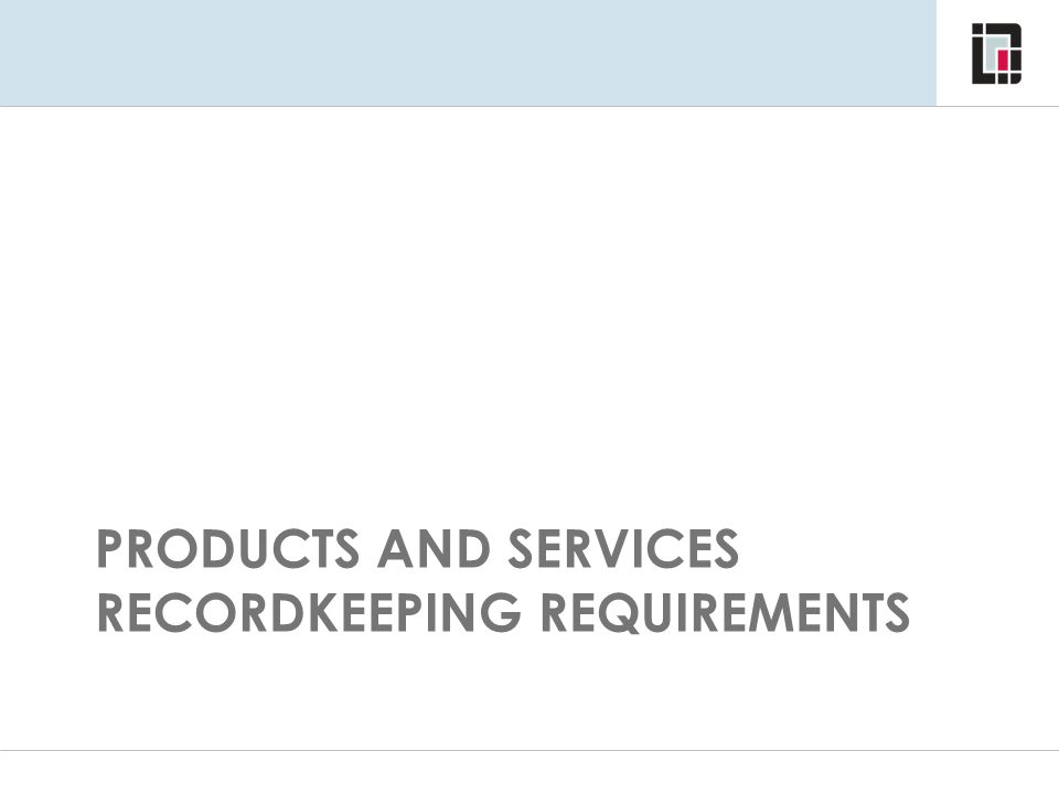 PRODUCTS AND SERVICES RECORDKEEPING REQUIREMENTS