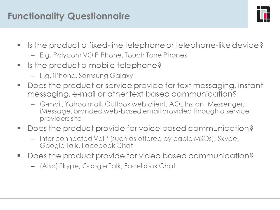 Functionality Questionnaire Functionality Questionnaire – Examples  Is the product a fixed-line telephone or telephone-like device? – E.g. Polycom VO