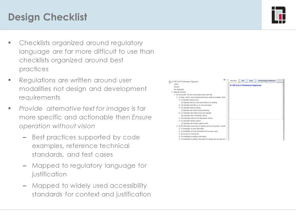 Design Checklist Considerations – Using Regulatory Language  Checklists organized around regulatory language are far more difficult to use than check