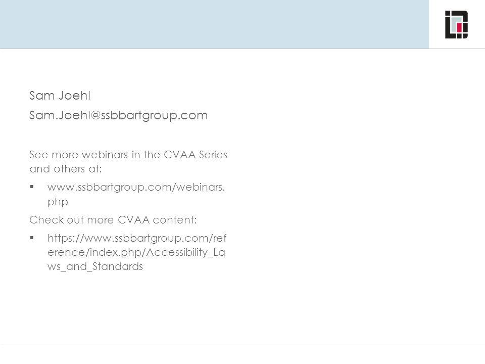 Sam Joehl Sam.Joehl@ssbbartgroup.com See more webinars in the CVAA Series and others at:  www.ssbbartgroup.com/webinars. php Check out more CVAA cont