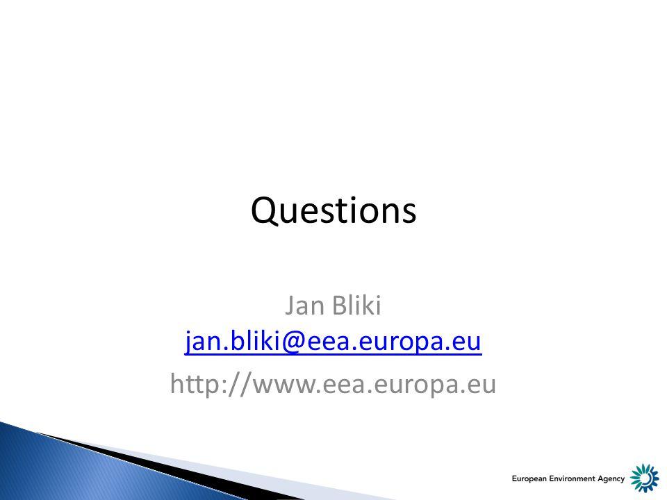 Questions Jan Bliki jan.bliki@eea.europa.eu jan.bliki@eea.europa.eu http://www.eea.europa.eu