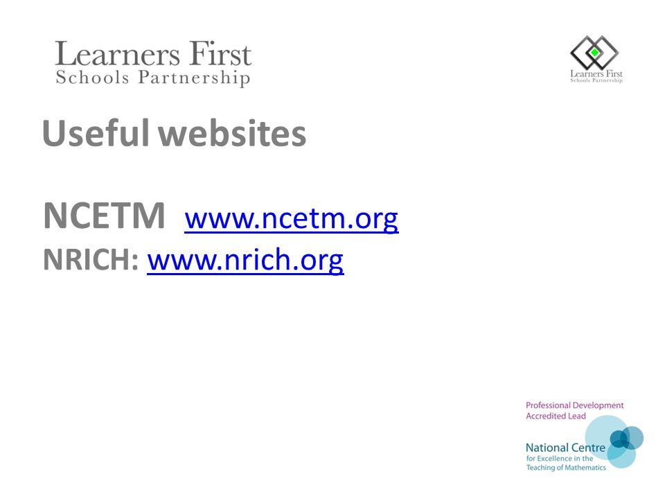 Useful websites NCETM www.ncetm.org www.ncetm.org NRICH: www.nrich.orgwww.nrich.org