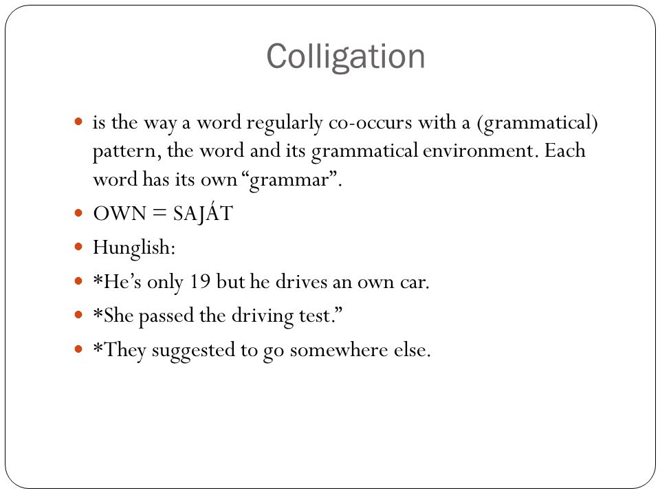 """Colligation is the way a word regularly co-occurs with a (grammatical) pattern, the word and its grammatical environment. Each word has its own """"gramm"""