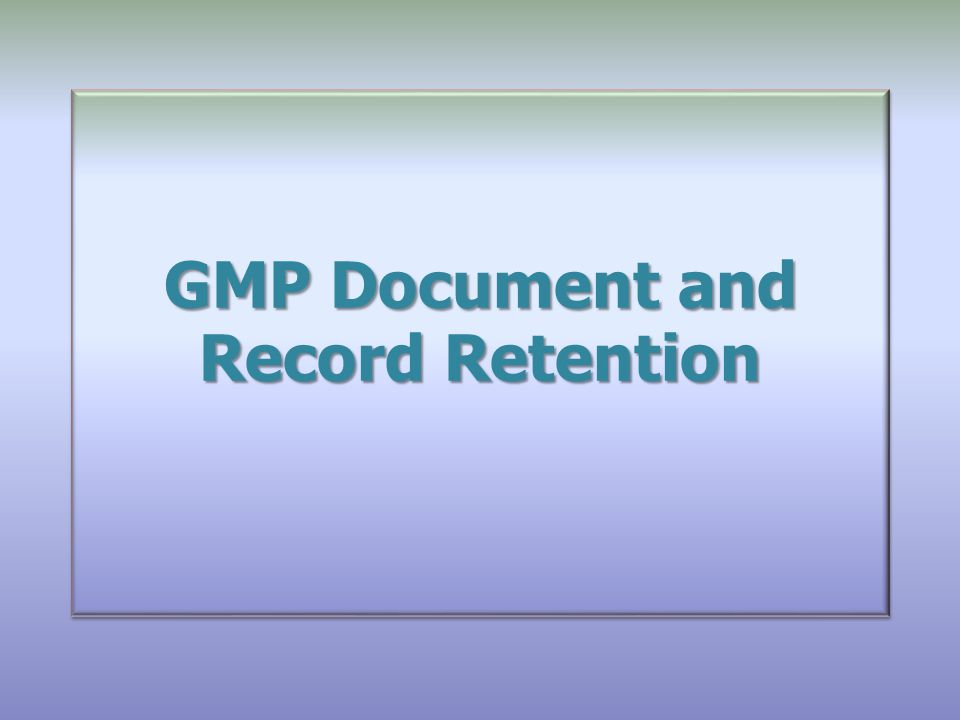 GMP Document and Record Retention GMP Document and Record Retention