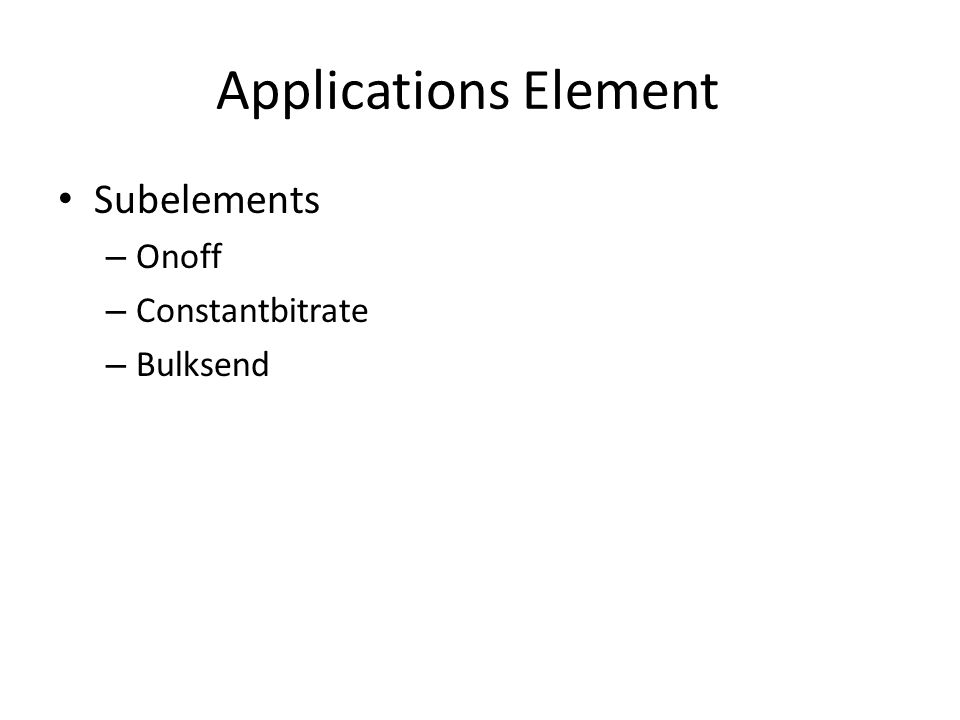Applications Element Subelements – Onoff – Constantbitrate – Bulksend
