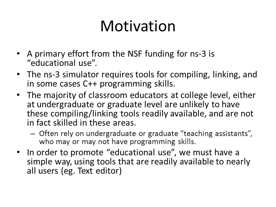 Motivation A primary effort from the NSF funding for ns-3 is educational use .