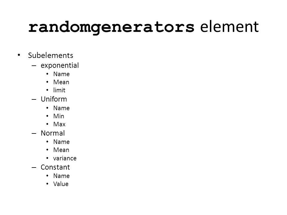 randomgenerators element Subelements – exponential Name Mean limit – Uniform Name Min Max – Normal Name Mean variance – Constant Name Value