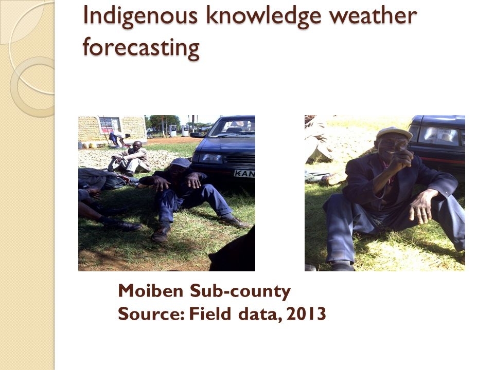 Indigenous knowledge weather forecasting Indigenous knowledge weather forecasting Moiben Sub-county Source: Field data, 2013