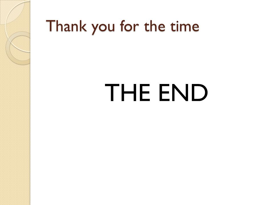 Thank you for the time THE END
