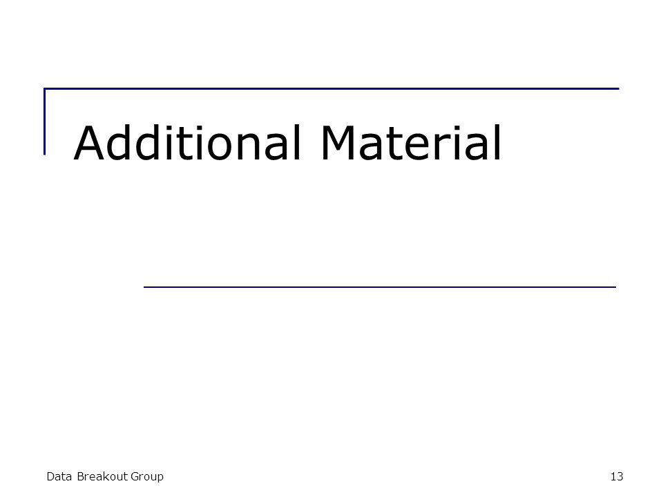 Additional Material Data Breakout Group 13