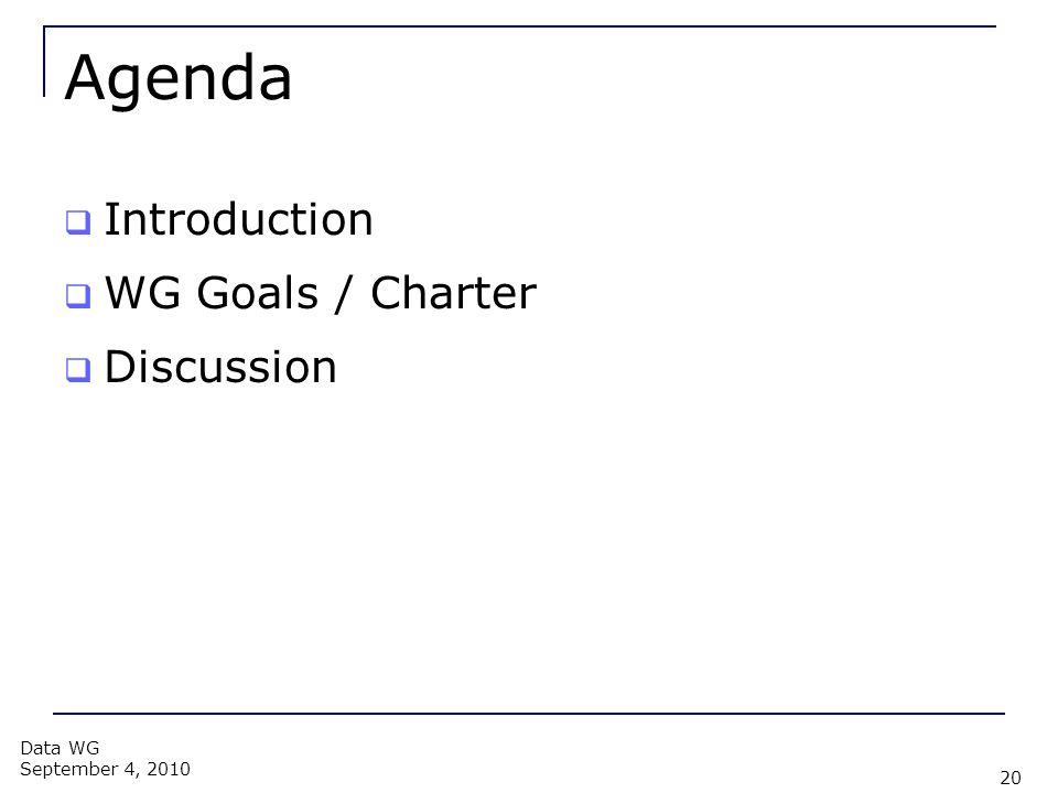 Agenda  Introduction  WG Goals / Charter  Discussion 20 Data WG September 4, 2010