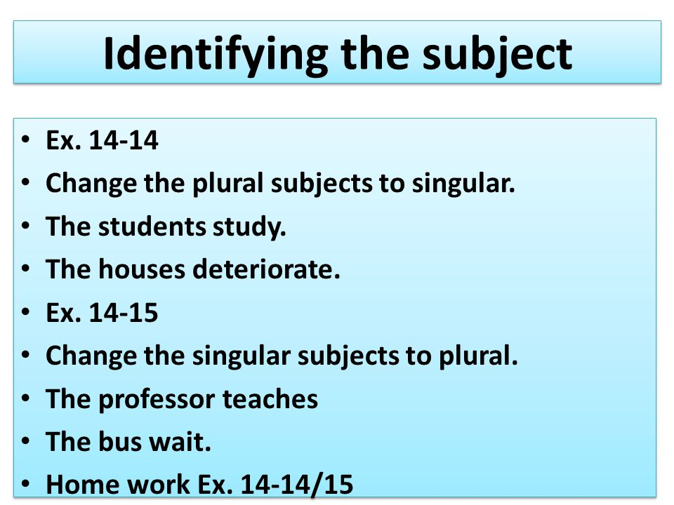 Identifying the subject Ex. 14-14 Change the plural subjects to singular.