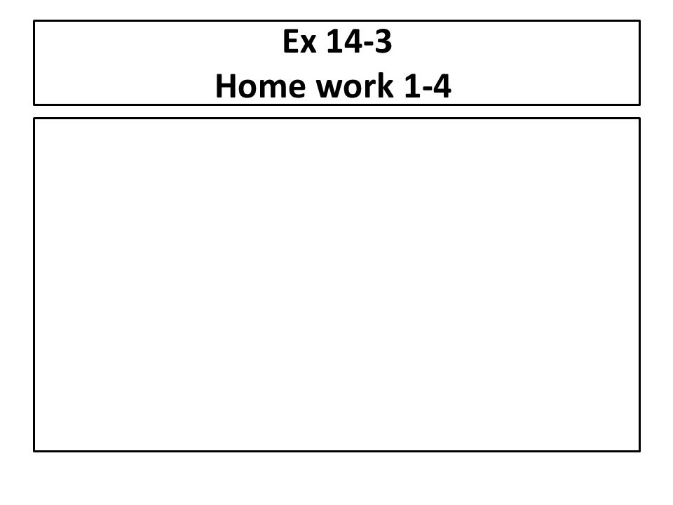 Ex 14-3 Home work 1-4
