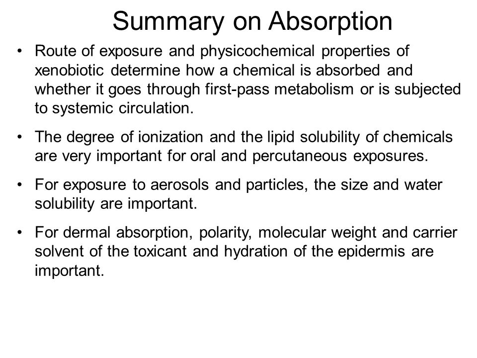 Summary on Absorption Route of exposure and physicochemical properties of xenobiotic determine how a chemical is absorbed and whether it goes through