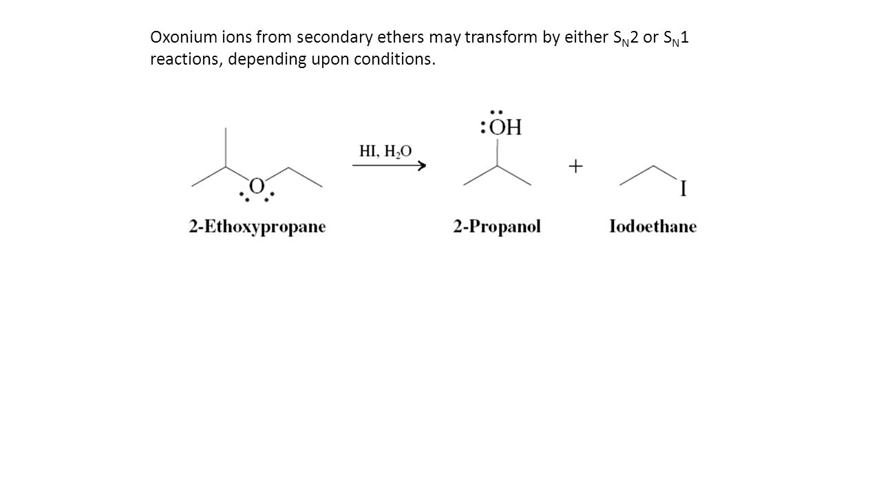 Oxonium ions from secondary ethers may transform by either S N 2 or S N 1 reactions, depending upon conditions.