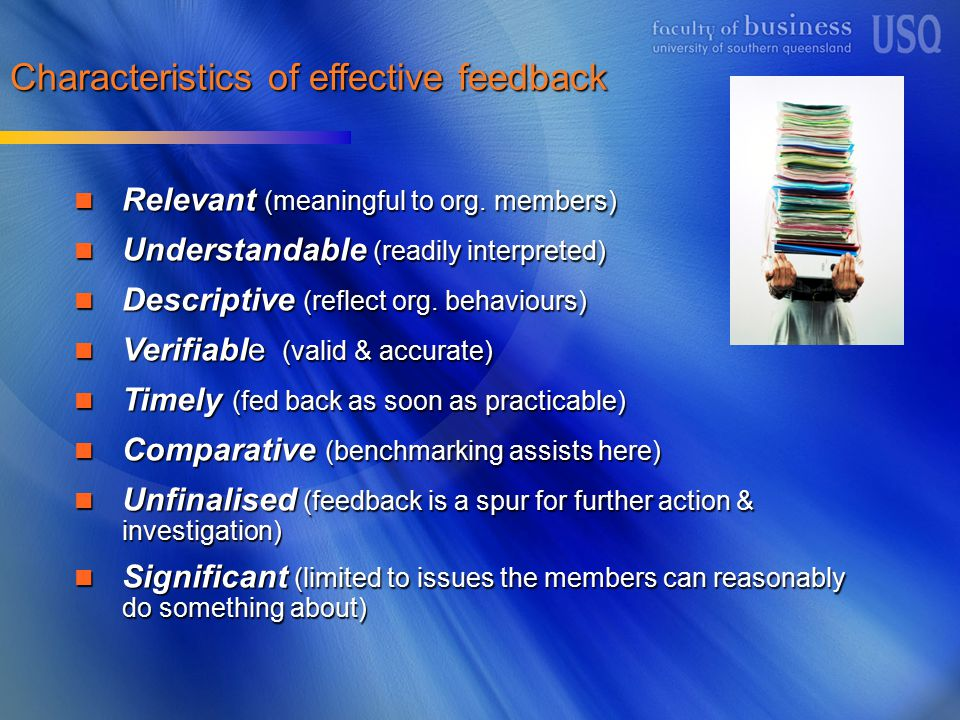 Characteristics of effective feedback Relevant (meaningful to org. members) Relevant (meaningful to org. members) Understandable (readily interpreted)
