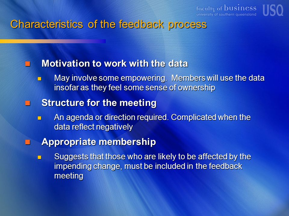 Characteristics of the feedback process Motivation to work with the data Motivation to work with the data May involve some empowering.