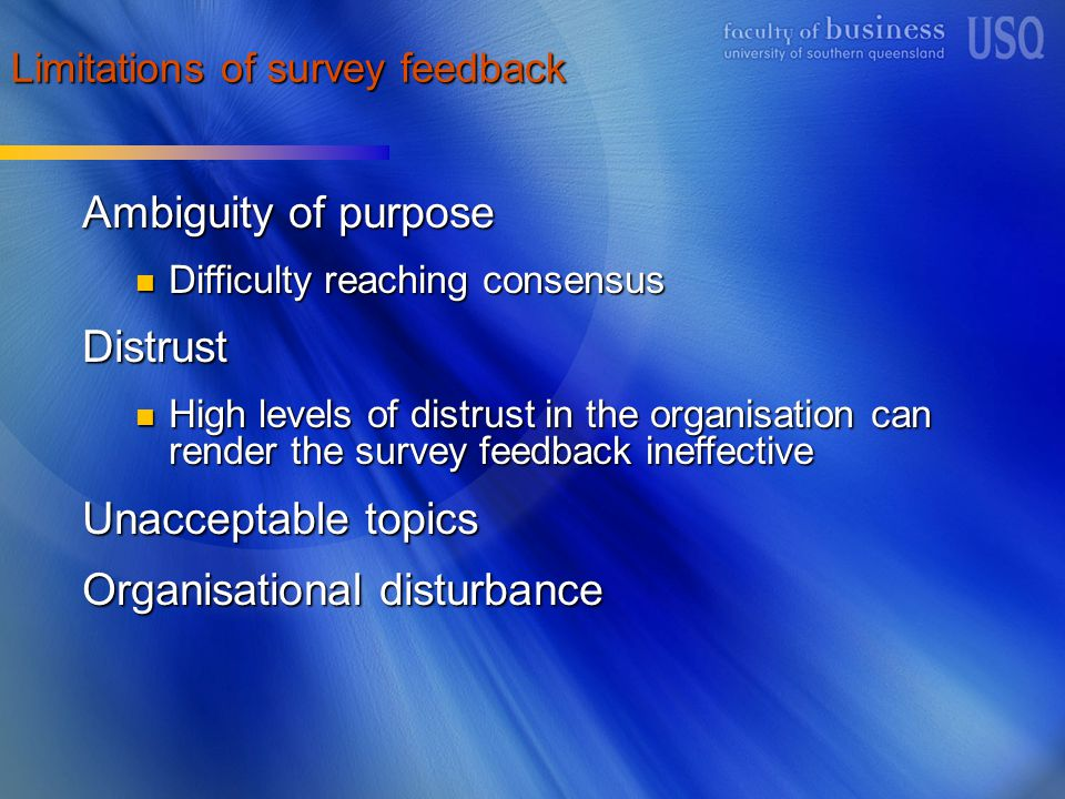 Limitations of survey feedback Ambiguity of purpose Difficulty reaching consensus Difficulty reaching consensusDistrust High levels of distrust in the