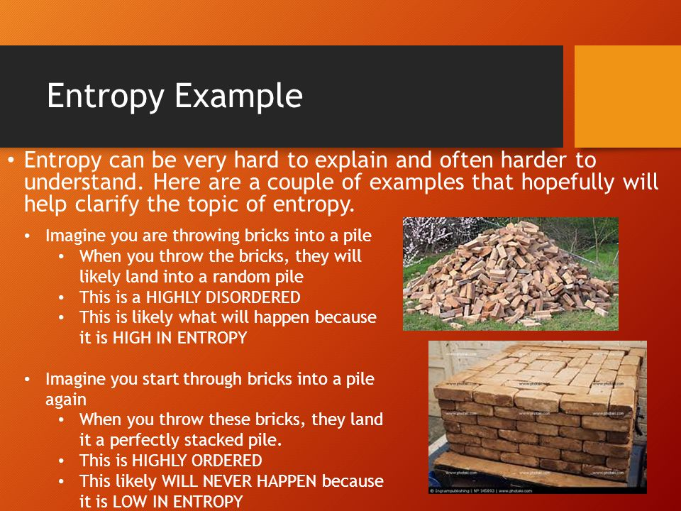 Entropy Example Entropy can be very hard to explain and often harder to understand.