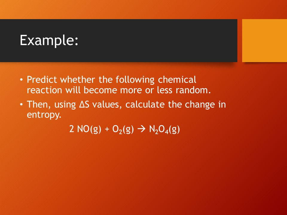 Example: Predict whether the following chemical reaction will become more or less random.
