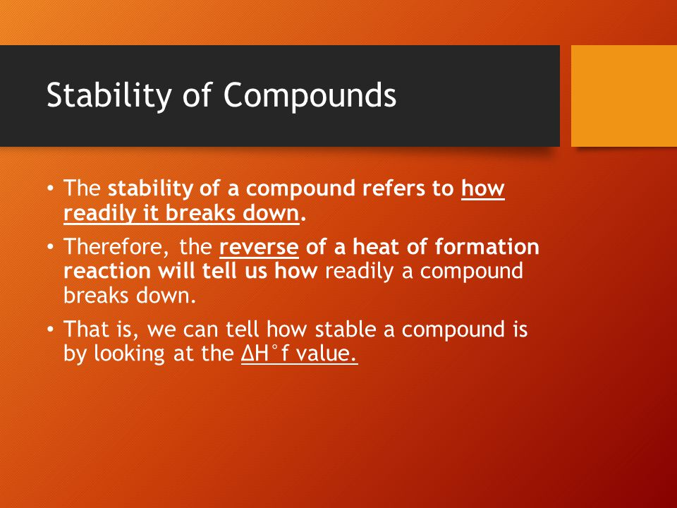 Stability of Compounds The stability of a compound refers to how readily it breaks down.