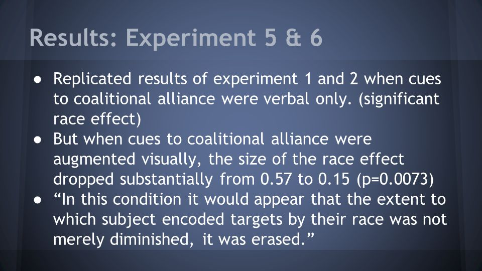 Results: Experiment 5 & 6 ● Replicated results of experiment 1 and 2 when cues to coalitional alliance were verbal only.