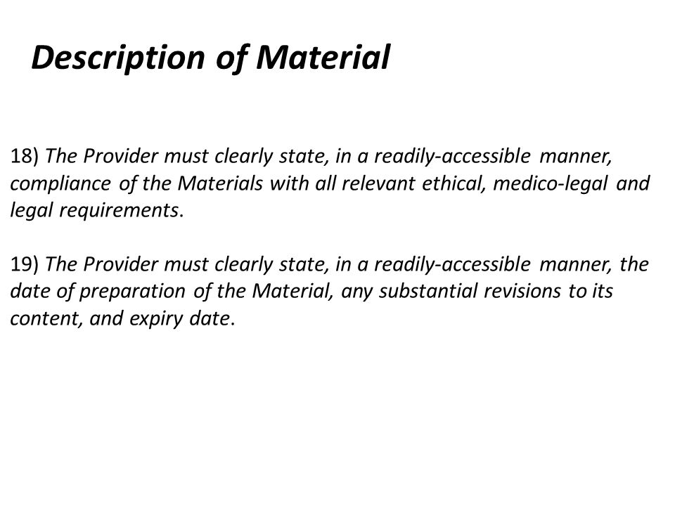 Description of Material 18) The Provider must clearly state, in a readily-accessible manner, compliance of the Materials with all relevant ethical, medico-legal and legal requirements.