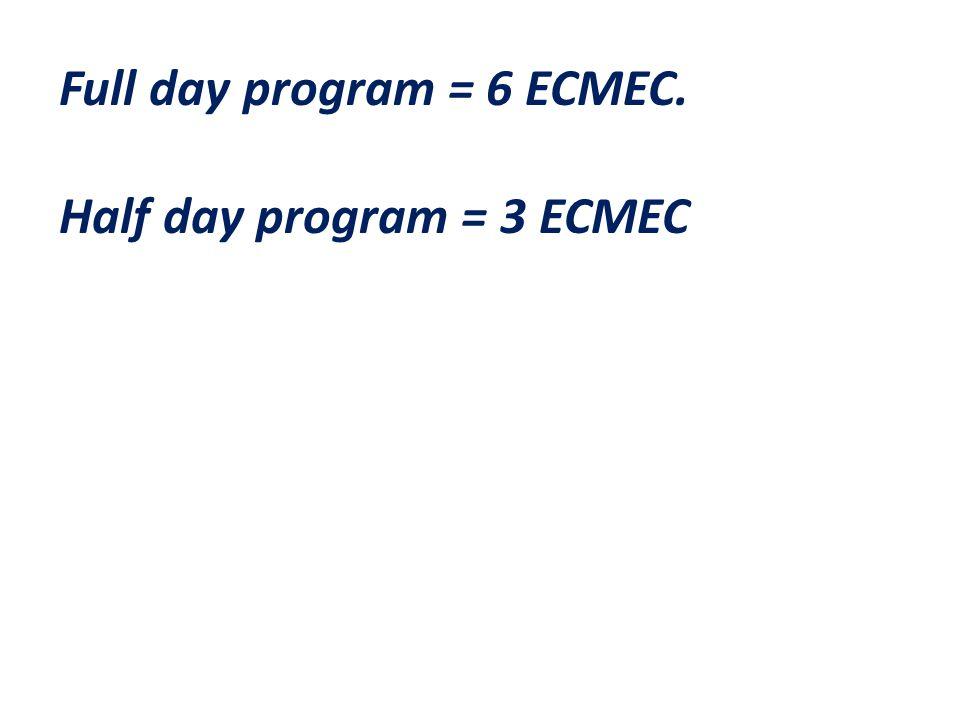 Full day program = 6 ECMEC. Half day program = 3 ECMEC
