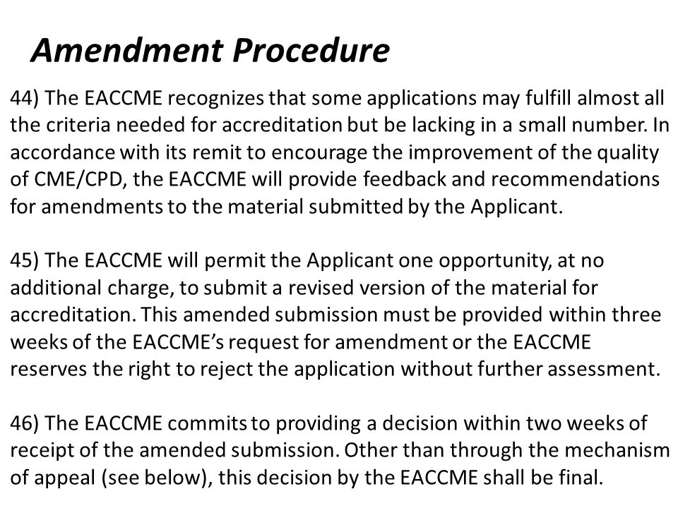 Amendment Procedure 44) The EACCME recognizes that some applications may fulfill almost all the criteria needed for accreditation but be lacking in a small number.
