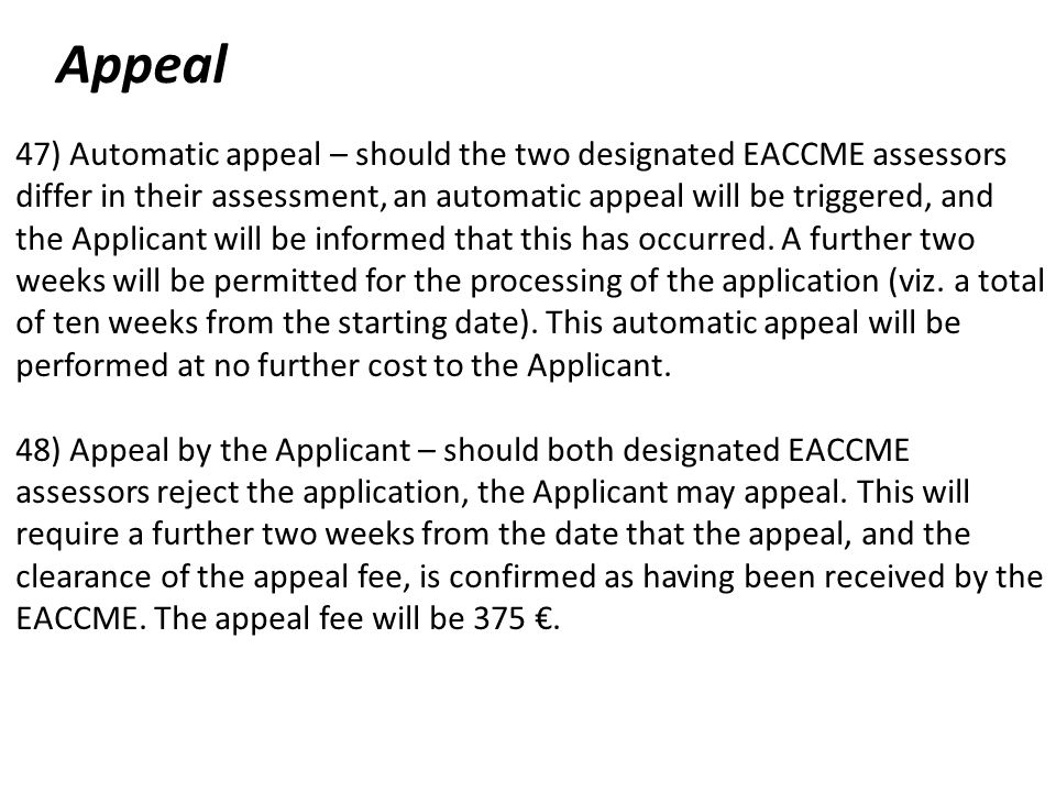 Appeal 47) Automatic appeal – should the two designated EACCME assessors differ in their assessment, an automatic appeal will be triggered, and the Applicant will be informed that this has occurred.