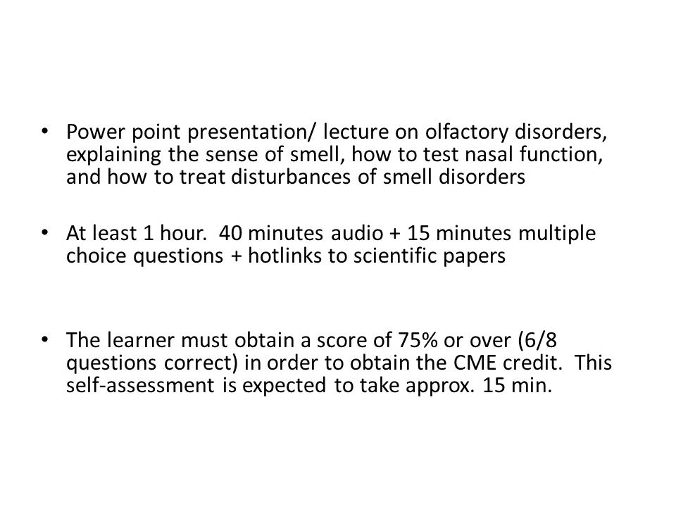 Power point presentation/ lecture on olfactory disorders, explaining the sense of smell, how to test nasal function, and how to treat disturbances of smell disorders At least 1 hour.