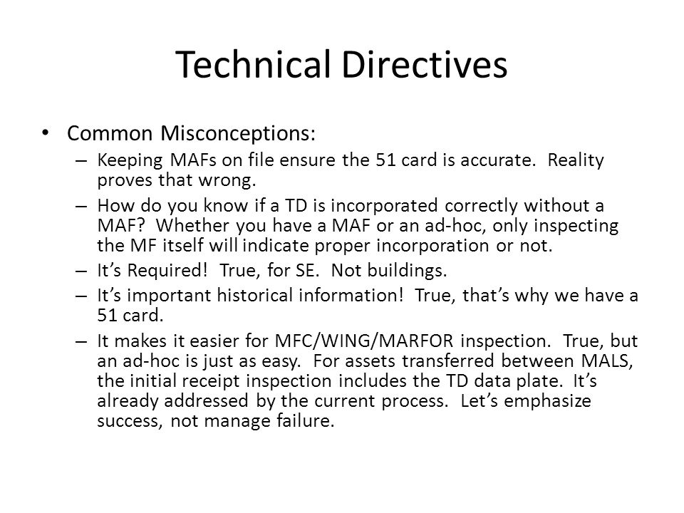 Technical Directives Common Misconceptions: – Keeping MAFs on file ensure the 51 card is accurate.