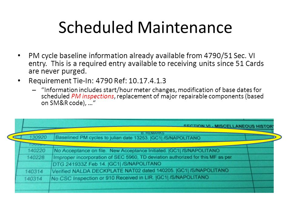 Scheduled Maintenance PM cycle baseline information already available from 4790/51 Sec. VI entry. This is a required entry available to receiving unit