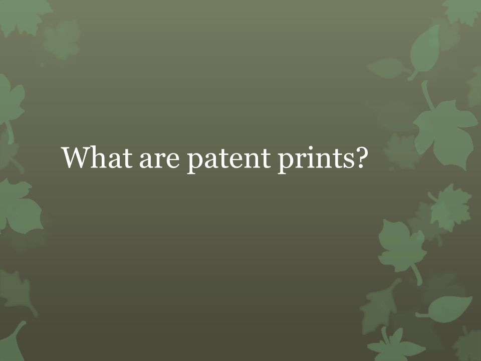 What are patent prints?