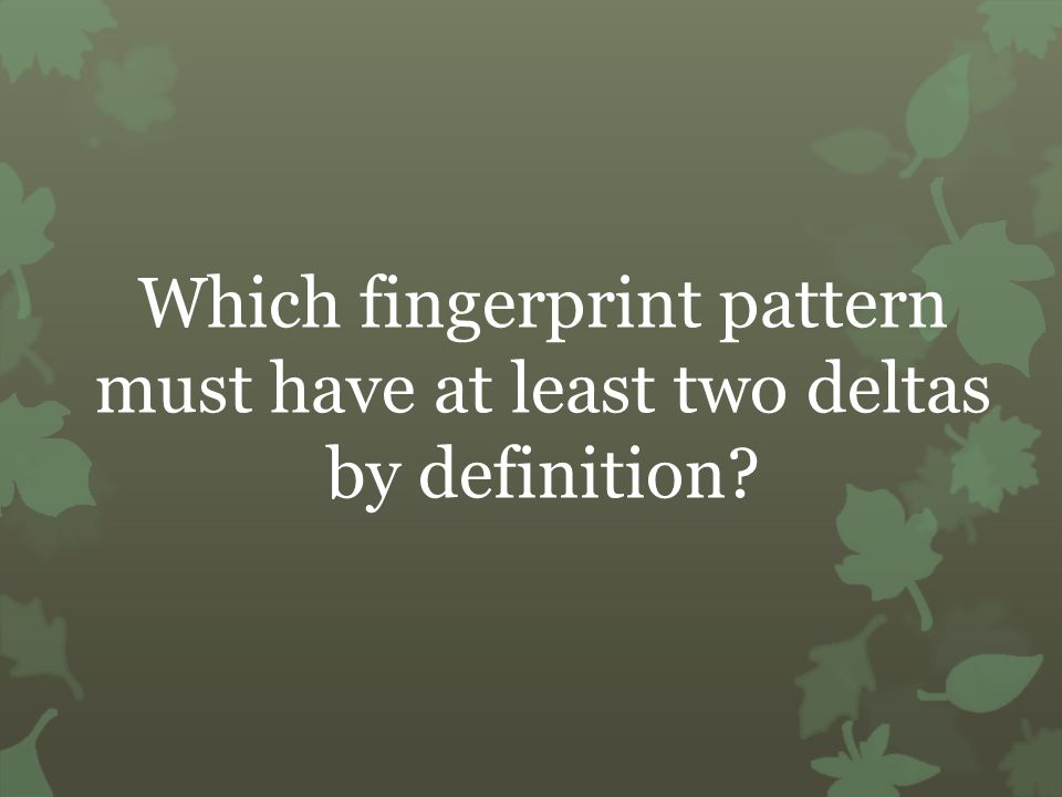 Which fingerprint pattern must have at least two deltas by definition?
