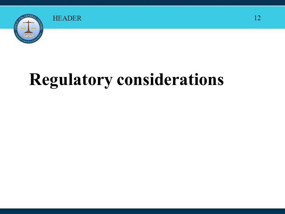12 Regulatory considerations HEADER