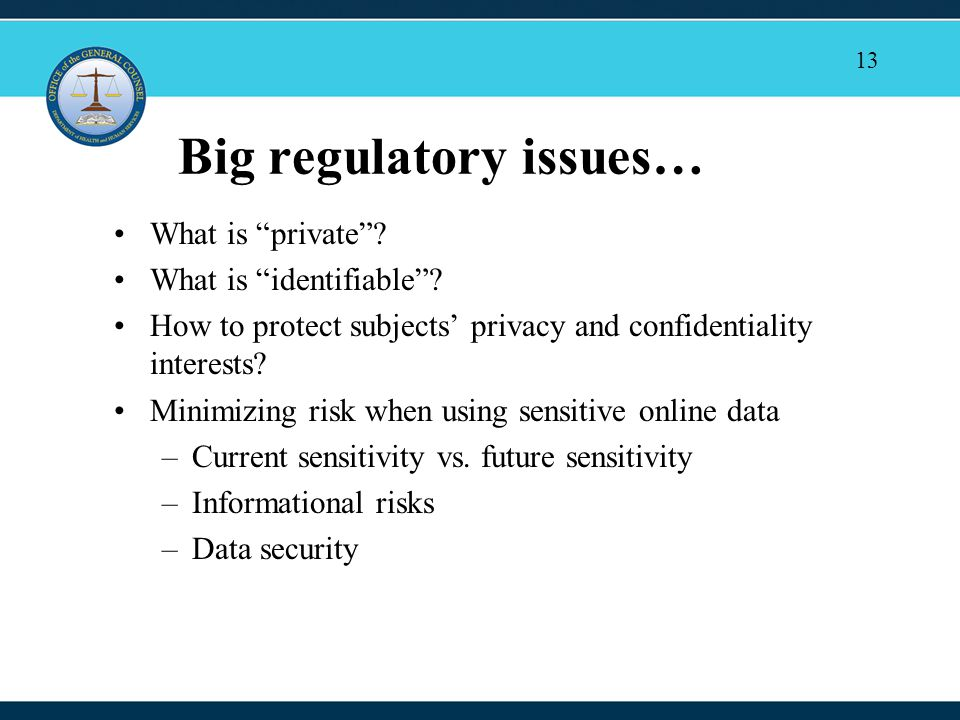 13 Big regulatory issues… What is private .What is identifiable .
