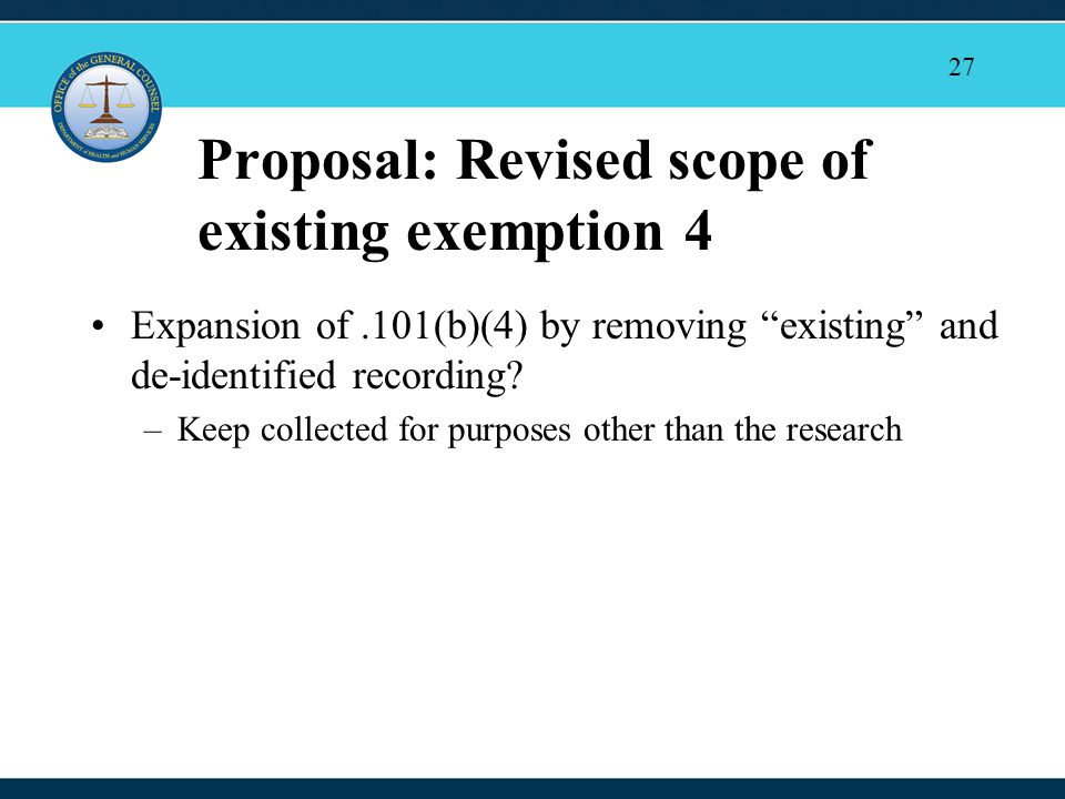 27 Proposal: Revised scope of existing exemption 4 Expansion of.101(b)(4) by removing existing and de-identified recording.