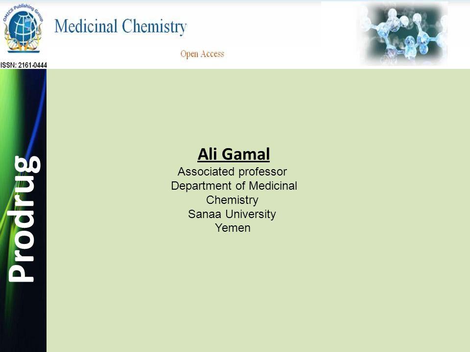 Prodrug Ali Gamal Associated professor Department of Medicinal Chemistry Sanaa University Yemen